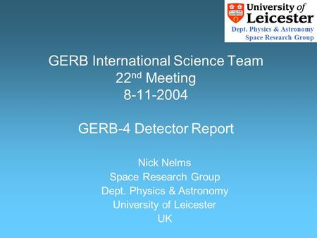 Dept. Physics & Astronomy Space Research Group Nick Nelms Space Research Group Dept. Physics & Astronomy University of Leicester UK GERB International.