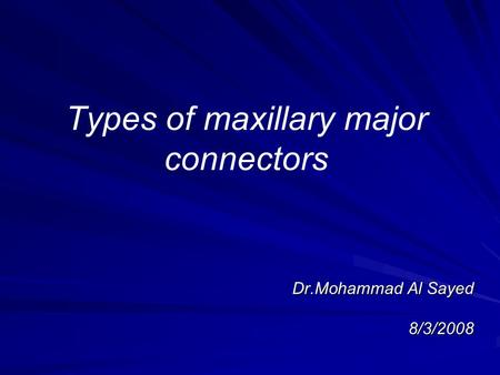 Types of maxillary major connectors Dr.Mohammad Al Sayed 8/3/2008.