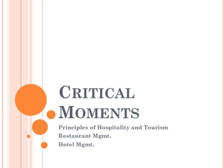 C RITICAL M OMENTS Principles of Hospitality and Tourism Restaurant Mgmt. Hotel Mgmt.
