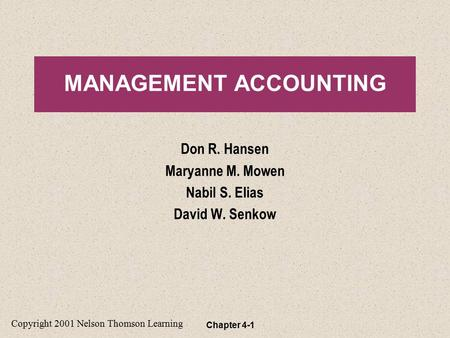 Chapter 4-1 Don R. Hansen Maryanne M. Mowen Nabil S. Elias David W. Senkow MANAGEMENT ACCOUNTING Copyright 2001 Nelson Thomson Learning.