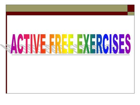 Definition: Free active exercises are those which are performed by the pt's own muscular efforts without the assistance or resistance of any external.