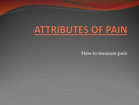 How to measure pain. P.Q.R.S.T. …..is an acronym that helps you to measure pain by asking fundamental questions.