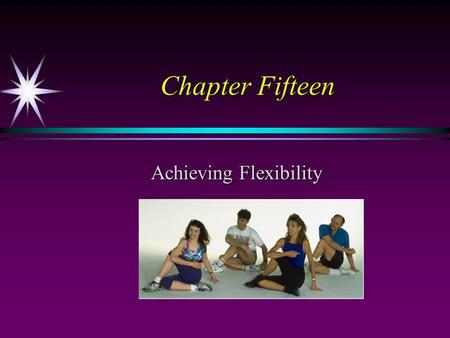 Chapter Fifteen Achieving Flexibility. Flexibility A person's ability to move body joints through a full range of motion. Flexibility is specific to a.