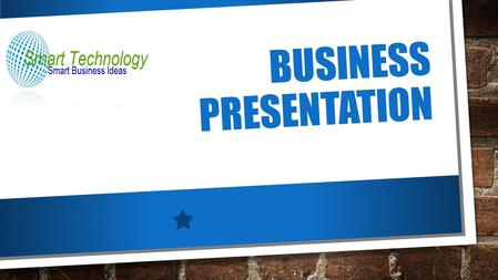 BUSINESS PRESENTATION. WELCOME, WE ARE GLAD YOU ARE HERE………………