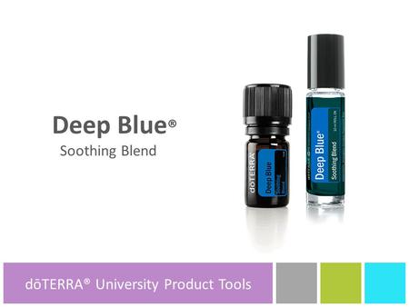 Deep Blue ® Soothing Blend dōTERRA® Product Tools dōTERRA® University Product Tools.