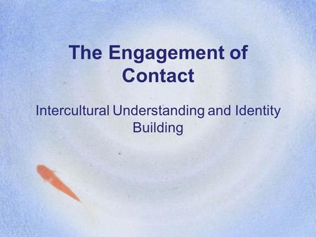 The Engagement of Contact Intercultural Understanding and Identity Building.