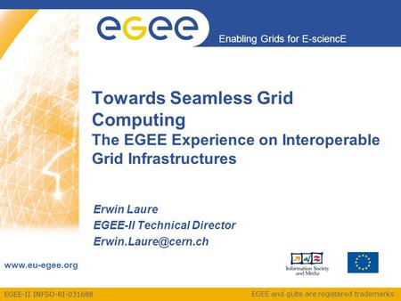 EGEE-II INFSO-RI-031688 Enabling Grids for E-sciencE www.eu-egee.org EGEE and gLite are registered trademarks Towards Seamless Grid Computing The EGEE.