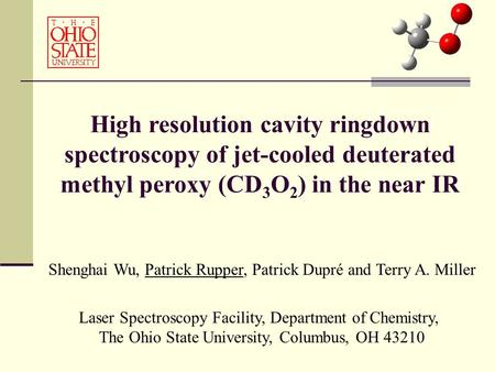 High resolution cavity ringdown spectroscopy of jet-cooled deuterated methyl peroxy (CD 3 O 2 ) in the near IR Shenghai Wu, Patrick Rupper, Patrick Dupré.