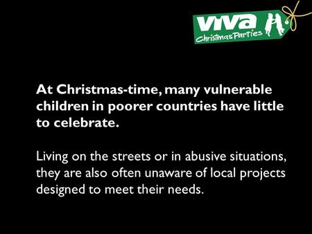 At Christmas-time, many vulnerable children in poorer countries have little to celebrate. Living on the streets or in abusive situations, they are also.