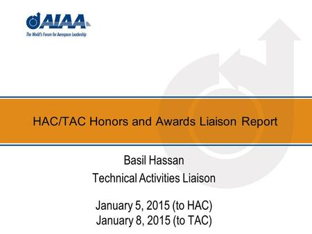 HAC/TAC Honors and Awards Liaison Report Basil Hassan Technical Activities Liaison January 5, 2015 (to HAC) January 8, 2015 (to TAC)