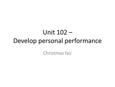 Unit 102 – Develop personal performance Christmas fair.