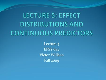 Lecture 5 EPSY 642 Victor Willson Fall 2009. EFFECT SIZE DISTRIBUTION Hypothesis: All effects come from the same distribution What does this look like.