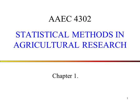 1 AAEC 4302 STATISTICAL METHODS IN AGRICULTURAL RESEARCH Chapter 1.