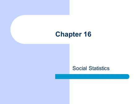 Chapter 16 Social Statistics. Chapter Outline The Origins of the Elaboration Model The Elaboration Paradigm Elaboration and Ex Post Facto Hypothesizing.