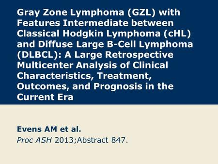 Gray Zone Lymphoma (GZL) with Features Intermediate between Classical Hodgkin Lymphoma (cHL) and Diffuse Large B-Cell Lymphoma (DLBCL): A Large Retrospective.