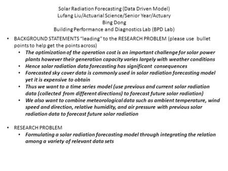 Solar Radiation Forecasting (Data Driven Model) Lufang Liu/Actuarial Science/Senior Year/Actuary Bing Dong Building Performance and Diagnostics Lab (BPD.