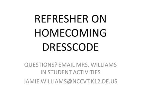 REFRESHER ON HOMECOMING DRESSCODE QUESTIONS?  MRS. WILLIAMS IN STUDENT ACTIVITIES
