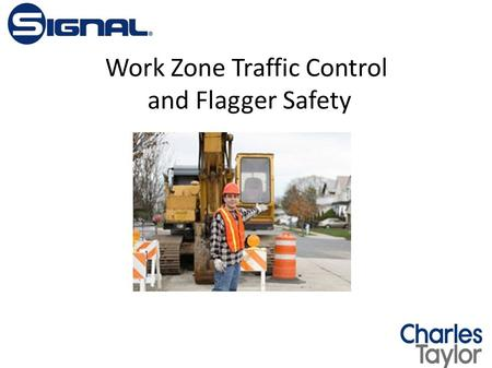 Work Zone Traffic Control and Flagger Safety. Flagger Safety The Flagger. No job is more important to protect workers in the roadway than a highly motivated,