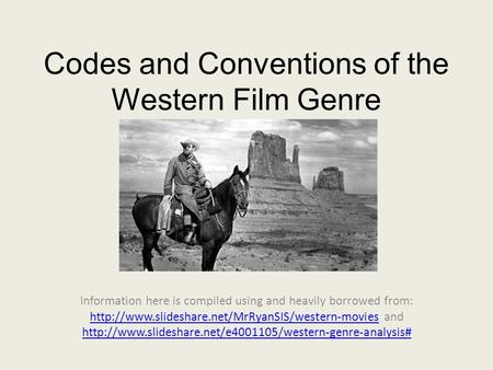 Codes and Conventions of the Western Film Genre Information here is compiled using and heavily borrowed from: