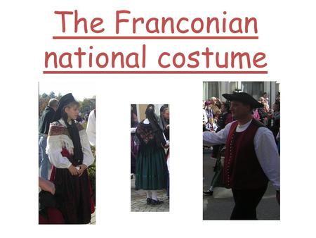 The Franconian national costume. Costume for the women a special hat a blouse with white sleeves The underwear are a white trouser and a white skirt a.