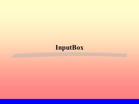 InputBox. Format of the InputBox Function Prompt - message to the user Title - text for the box's title bar Default - default text for user's input Xpos.