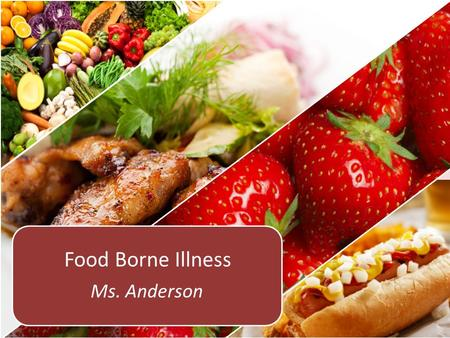 Ms. Anderson Food Borne Illness. What is a Food Borne Illness A disease transmitted to people by food. An FBI outbreak is when two or more people get.