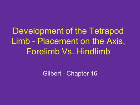 Development of the Tetrapod Limb - Placement on the Axis, Forelimb Vs. Hindlimb Gilbert - Chapter 16.