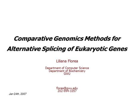 Comparative Genomics Methods for Alternative Splicing of Eukaryotic Genes Liliana Florea Department of Computer Science Department of Biochemistry GWU.