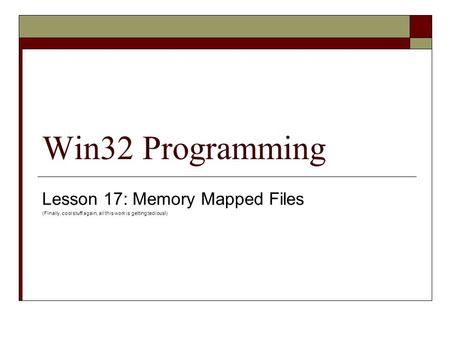Win32 Programming Lesson 17: Memory Mapped Files (Finally, cool stuff again, all this work is getting tedious!)