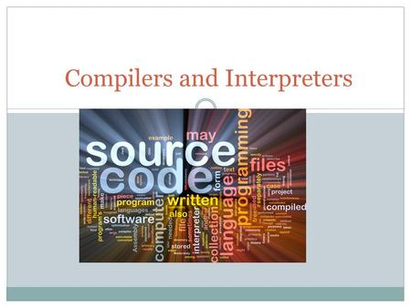 Compilers and Interpreters. HARDWARE Machine LanguageAssembly Language High Level Language C++ Visual Basic JAVA Humans.