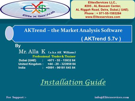 AKTrend – the Market Analysis Software ( AKTrend 5.7v ) Installation Guide By Mr. Alla K ( a.k.a AK Williams ) Professional Trader & Trainer Dubai (UAE)