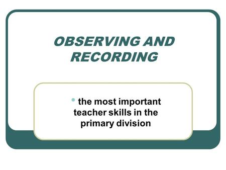 OBSERVING AND RECORDING