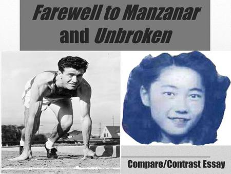 Farewell to Manzanar and Unbroken Compare/Contrast Essay.