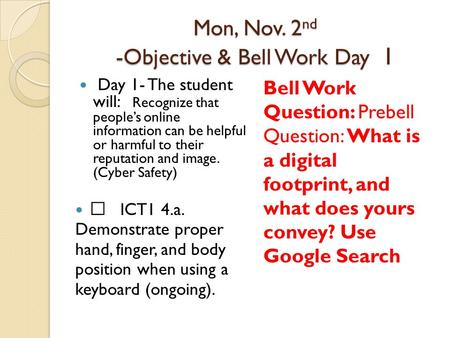 Mon, Nov. 2nd -Objective & Bell Work Day 1 Mon, Nov. 2 nd -Objective & Bell Work Day 1 Day 1- The student will: Recognize that people's online information.
