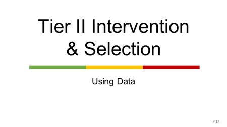 V 2.1 Tier II Intervention & Selection Using Data.