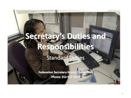 Secretary's Duties and Responsibilities Standard Duties Federation Secretary Gracie Couch-2010 Phone: 252-937-4648 1.
