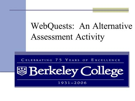 WebQuests: An Alternative Assessment Activity. I hear and I forget. I see and I remember. I do and I understand. Confucius.
