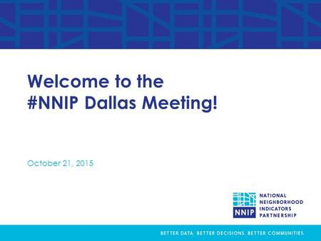 Welcome to the #NNIP Dallas Meeting! October 21, 2015.