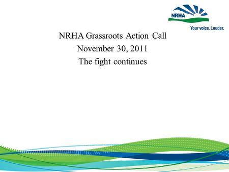 NRHA Grassroots Action Call November 30, 2011 The fight continues.