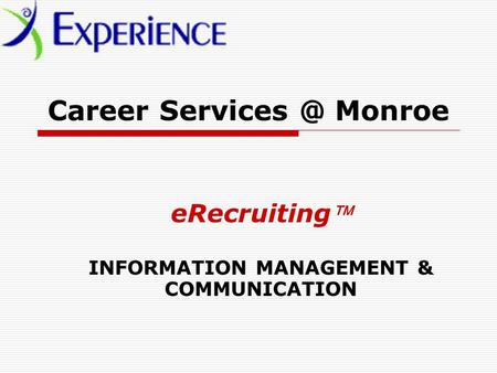 Career Monroe eRecruiting INFORMATION MANAGEMENT & COMMUNICATION.