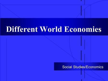 Different World Economies Social Studies/Economics.