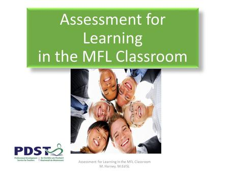 Assessment for Learning in the MFL Classroom Assessment for Learning in the MFL Classroom M. Harney. M.Ed SL.