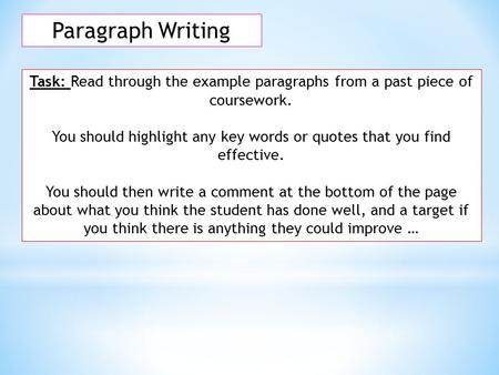 Paragraph Writing Task: Read through the example paragraphs from a past piece of coursework. You should highlight any key words or quotes that you find.