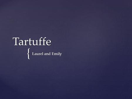 { Tartuffe Laurel and Emily.  Author: Moliere  Date of Original Publication: 1664  Notable Facts: The original title of the play is Tartuffe, ou,