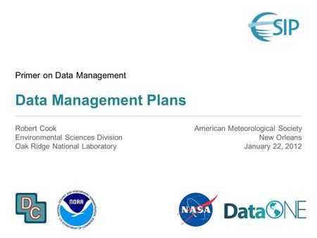 Primer on Data Management Data Management Plans Robert Cook Environmental Sciences Division Oak Ridge National Laboratory American Meteorological Society.