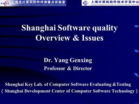 Shanghai Software quality Overview & Issues Dr. Yang Genxing Professor & Director Shanghai Key Lab. of Computer Software Evaluating &Testing ( Shanghai.