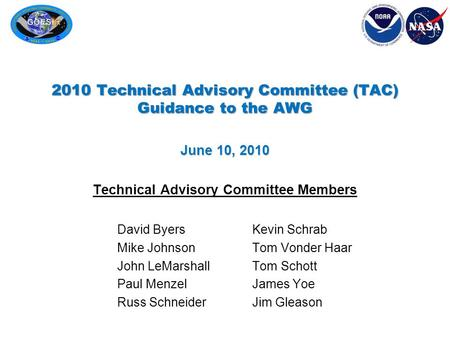 2010 Technical Advisory Committee (TAC) Guidance to the AWG June 10, 2010 Technical Advisory Committee Members David ByersKevin Schrab Mike JohnsonTom.