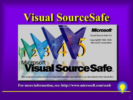 1 MSTE Visual SourceSafe For more information, see: