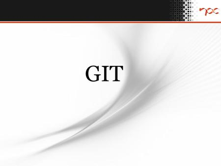 GIT. Contents Version Control System Types of Version Control Systems Distributed Version Control System Git Basics Steps to get your project into Git.