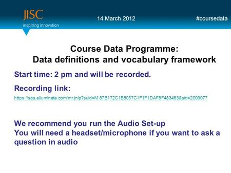 We recommend you run the Audio Set-up You will need a headset/microphone if you want to ask a question in audio Course Data Programme: Data definitions.